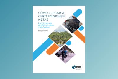 Cómo llegar a cero emisiones netas: Lecciones de América Latina y el Caribe.