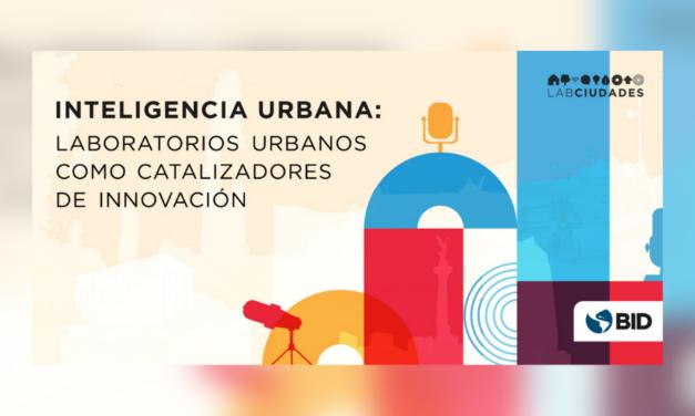 Inteligencia Urbana: Laboratorios urbanos como catalizadores de innovación